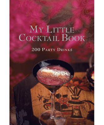 My Little Cocktail Book 200 Party Drinks by