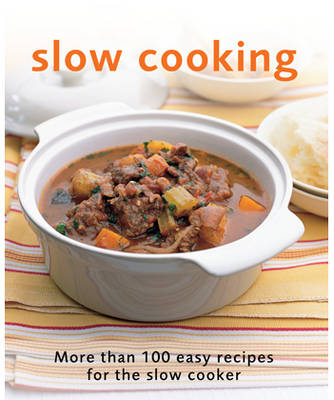 Slow Cooking More Than 100 Easy Recipes for the Slow Cooker by