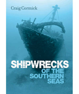 Shipwrecks of the Southern Seas by Craig Cormick