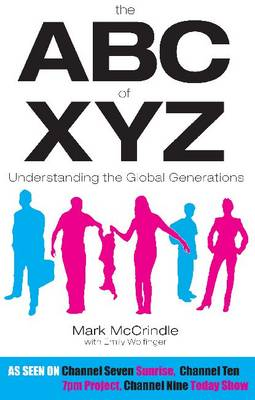 The ABC of XYZ Understanding the Global Generations by Mark McCrindle, Emily Wolfinger