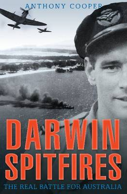 Darwin Spitfires the Real Battle for Australia by Anthony Cooper