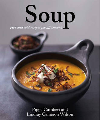 Soup Hot and Cold Recipes for All Seasons by Pippa Cuthbert, Lindsay Cameron Wilson