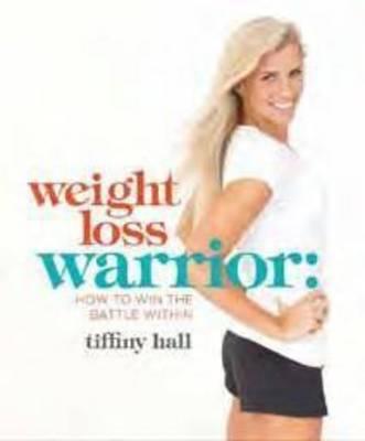 Weightloss Warrior by Tiffiny Hall