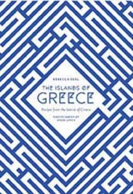The Islands of Greece Recipes from the Islands of Greece by Rebecca Seal, Steven Joyce