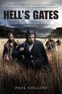 Hell's Gates The True Australian Story of the Escaped Convict Who Turned to Cannibalism to Survive by Paul Collins