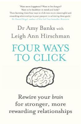 Four Ways to Click Rewire Your Brain for Stronger, More Rewarding Relationships by Amy Banks