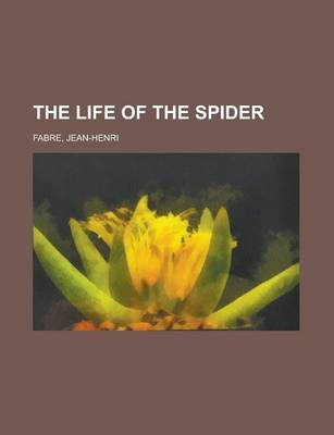 The Life of the Spider by Jean-Henri Fabre