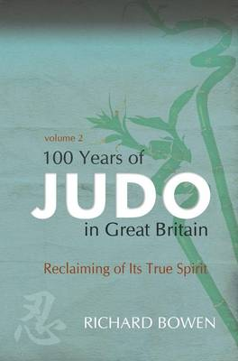 100 Years of Judo in Great Britain Reclaiming of Its True Spirit by Richard Bowen
