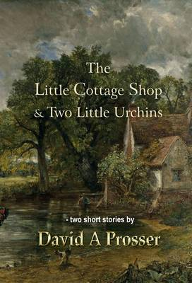 The Little Cottage Shop & Two Little Urchins by David A. Prosser