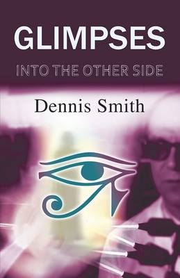 Glimpses into the Other Side by Dennis Smith