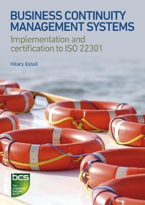 Business Continuity Management Systems Implementation and certification to ISO 22301 by Hilary Estall