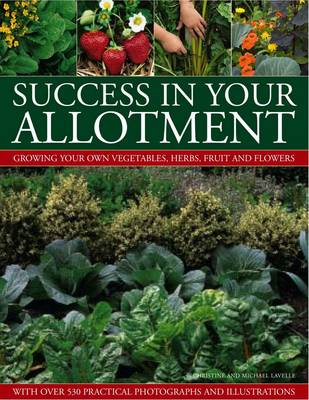 Success in Your Allotment Growing Your Own Vegetables, Herbs, Fruit and Flowers by Christine Lavelle, Michael Lavelle