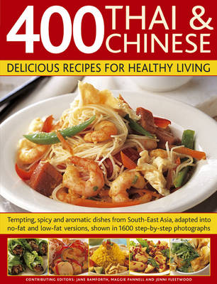 400 Thai and Chinese: Delicious Recipes for Healthy Living Tempting Spicy and Aromatic Dishes from South-east Asia Adapted into No-fat and Low-fat Versions, Shown in 1600 Step-by-step Photographs by Jane Bamforth, Maggie Pannell, Jenni Fleetwood