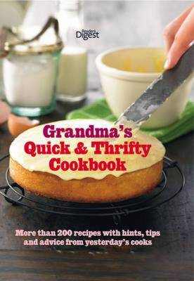 Grandma's Quick & Thrifty Cookbook More Than 200 Recipes with Hints, Tips and Advice from Yesterday's Cooks by Reader's Digest