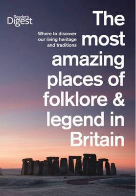 The Most Amazing Places of Folklore and Legend in Britain Where to Discover Our Living Heritage and Traditions by Reader's Digest