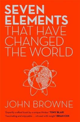 Seven Elements That Have Changed the World Iron, Carbon, Gold, Silver, Uranium, Titanium, Silicon by John Browne