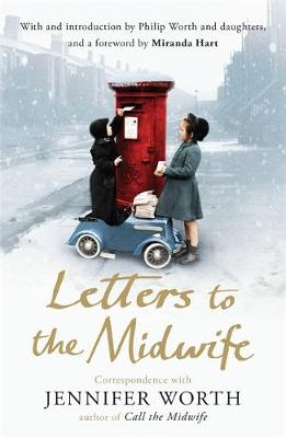 Letters to the Midwife Correspondence with Jennifer Worth, the Author of Call the Midwife by Jennifer Worth