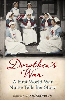 Dorothea's War A First World War Nurse Tells Her Story by Dorothea Crewdson