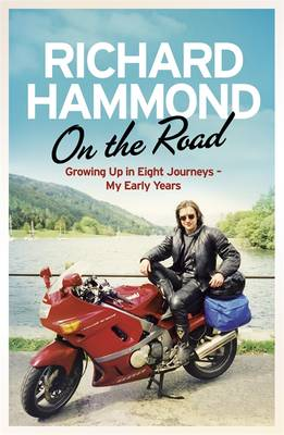 On the Road Growing Up in Eight Journeys - My Early Years by Richard Hammond