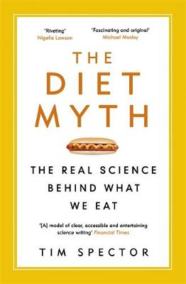 The Diet Myth The Real Science Behind What We Eat by Tim Spector