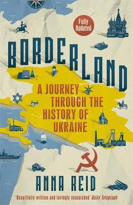 Borderland A Journey Through the History of the Ukraine by Anna Reid