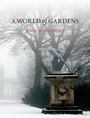 A World of Gardens by John Dixon Hunt