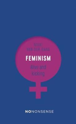 NoNonsense Feminism Alive and Kicking by Nikki Van Der Gaag