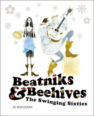 Beatniks and Beehives The Swinging Sixties by Bob Dewar