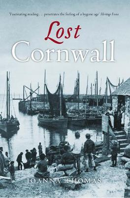 Lost Cornwall Cornwall's Lost Heritage by Joanna Thomas