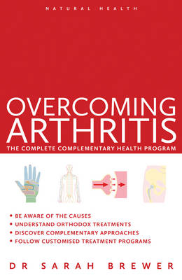 Natural Health: Overcoming Arthritis A Doctor's Guide to Self-care by Dr. Sarah Brewer