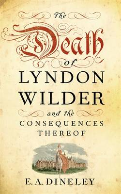The Death of Lyndon Wilder and the Consequences Thereof by E. A. Dineley