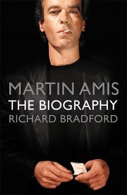 Martin Amis : The Biography by Richard Bradford