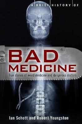 A Brief History of Bad Medicine by Ian Schott, Robert Youngston