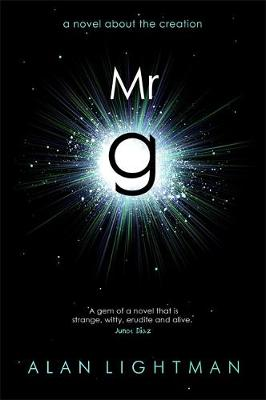 Mr g: A Novel About the Creation by Alan P. Lightman