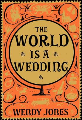The World is a Wedding by Wendy Jones