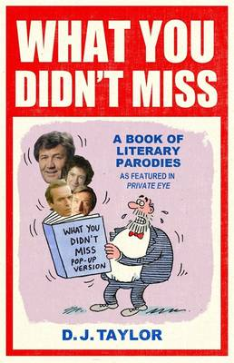 What You Didn't Miss Part 94 A Book of Literary Parodies as Featured in Private Eye by D.J. Taylor