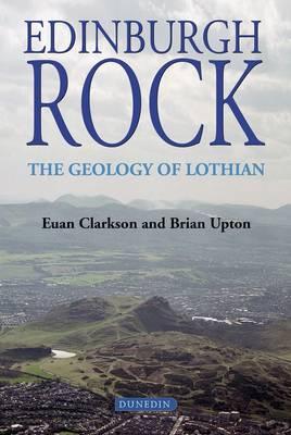Edinburgh Rock The Geology of Lothian by Brian Upton, Euan Clarkson