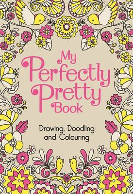 My Perfectly Pretty Book Drawing, Doodling and Colouring by