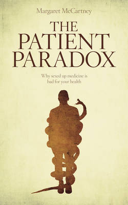 The Patient Paradox Why Sexed Up Medicine is Bad for Your Health by Margaret McCartney