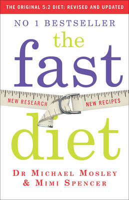 The Fast Diet The Secret of Intermittent Fasting - Lose Weight, Stay Healthy, Live Longer by Mimi Spencer, Michael Mosley
