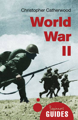 World War II A Beginner's Guide by Christopher Catherwood