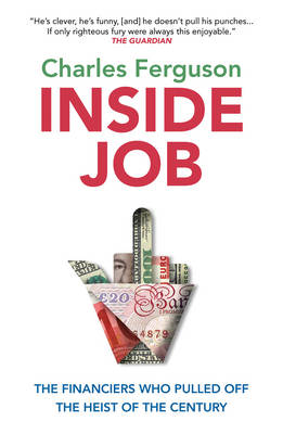 Inside Job : The Rogues Who Pulled Off the Heist of the Century by Charles Ferguson