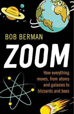 Zoom! How Everything Moves, from Atoms and Galaxies to Blizzards and Bees by Bob Berman