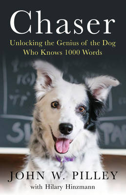 Chaser Unlocking the Genius of the Dog Who Knows 1000 Words by Dr. John W. Pilley, Hilary Hinzmann