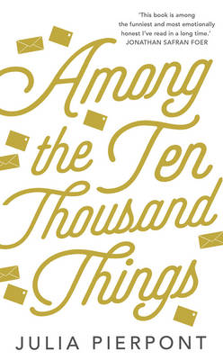 Among the Ten-Thousand Things by Julia Pierpont