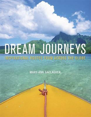 Dream Journeys Explore the World's Most Incredible Places by Mary-Ann Gallagher