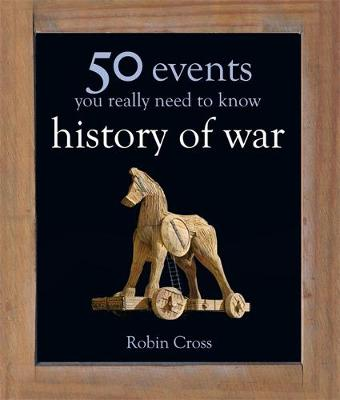 50 Events You Really Need to Know: History of War by Robin Cross