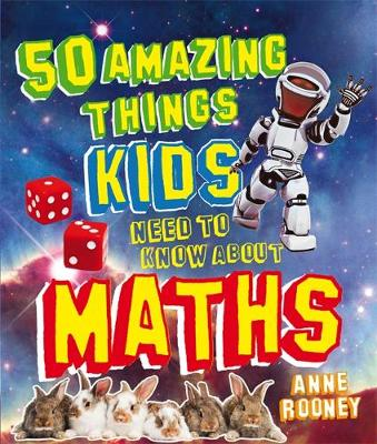 50 Amazing Things Kids Need to Know About Maths by Anne Rooney