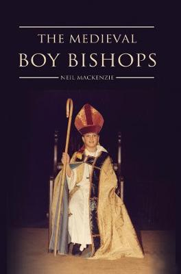 The Medieval Boy Bishops by Neil Mackenzie