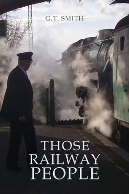 Those Railway People by G. T. Smith